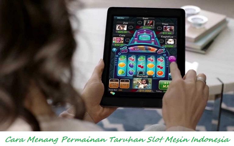 Cara Menang Permainan Taruhan Slot Mesin Indonesia