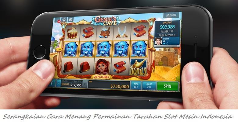 Serangkaian Cara Menang Permainan Taruhan Slot Mesin Indonesia